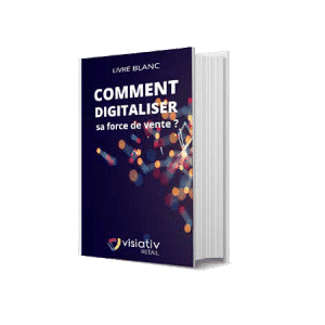 Comment digitaliser sa force de vente